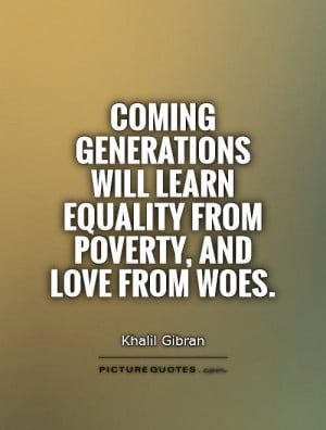Equality Quotes Poverty Quotes Khalil Gibran Quotes