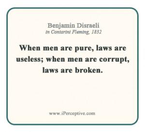 Benjamin Disraeli Quote: When men are pure, laws are useless; when men ...