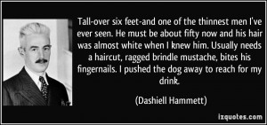 Tall-over six feet-and one of the thinnest men I've ever seen. He must ...