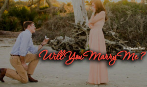 Love Quotes | Will You Marry Me Love Quotes | Will You Marry Me