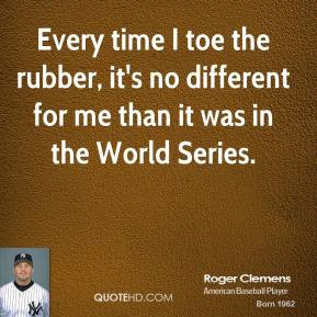 roger-clemens-roger-clemens-every-time-i-toe-the-rubber-its-no.jpg