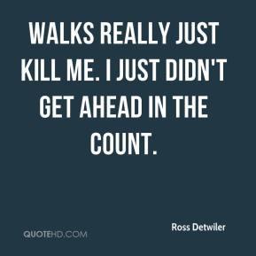 Ross Detwiler - Walks really just kill me. I just didn't get ahead in ...