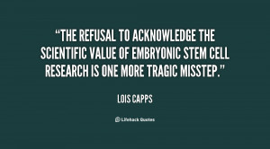 The refusal to acknowledge the scientific value of embryonic stem cell ...