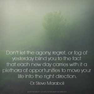 Don't let the agony, regret, or fog of yesterday blind you to the ...