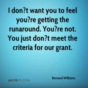Bernard Williams - I don?t want you to feel you?re getting the ...