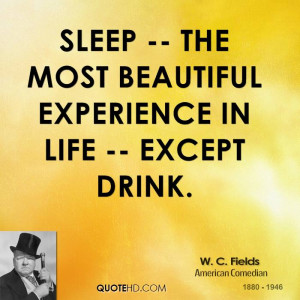 Sleep -- the most beautiful experience in life -- except drink.