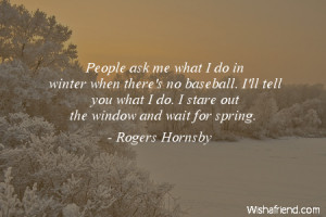 winter-People ask me what I do in winter when there's no baseball. I ...