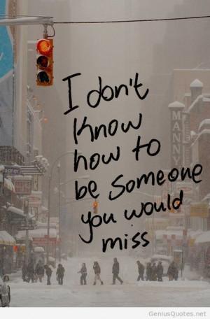Missing someone is nice, trust me, that feeling, ah...