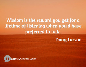 Wisdom is the reward you get for a lifetime of listening when you'd ...