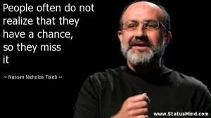 ... , so they miss it - Nassim Nicholas Taleb Quotes - StatusMind.com