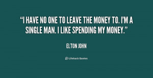 quote-Elton-John-i-have-no-one-to-leave-the-186248_1.png
