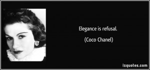 Elegance is refusal. - Coco Chanel