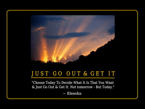 Just go Out & Get It, Inspiration, Affirmations, Quotes & Sayings ~ by ...