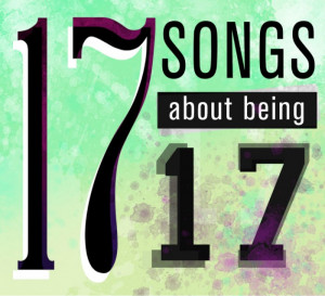 Playlist: 17 songs about being 17
