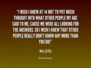 quote-Will-Estes-i-wish-i-knew-at-14-not-83086.png