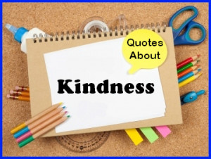 This page contains a large list of quotes about being kind and random ...