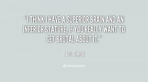 quote Paul Simon i think i have a superior brain 108072 png