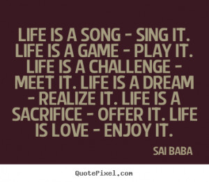 ... quotes about love - Life is a song - sing it. life is a game - play it