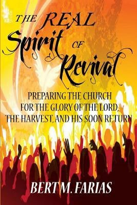 The Real Spirit of Revival: Preparing the Church for the Glory of the ...