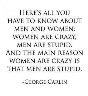 Women are crazy, men are stupid.