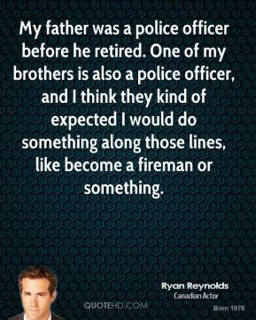 police officer before he retired. One of my brothers is also a police ...