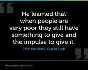 ... to give and the impulse to give it. - John Steinbeck, East of Eden