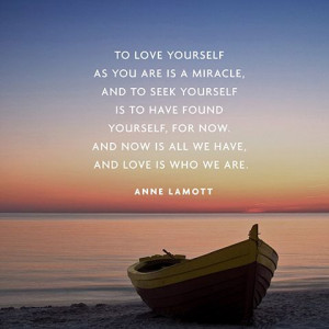 To love yourself as you are is a miracle...