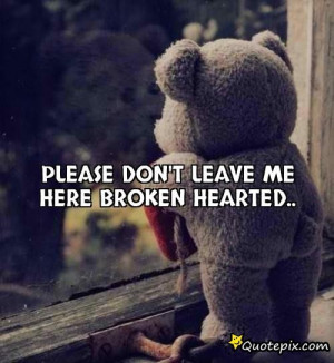 Please Dont Leave Me Quotes Please don't leave me here