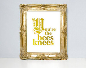 You're the bees knees, old brit ish sayings, quote poster, bee print ...