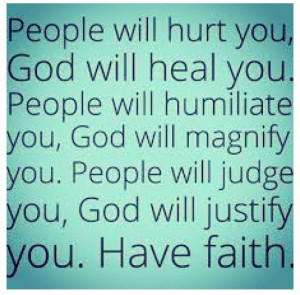 you, God will magnify you. People will judge you, God will justify you ...