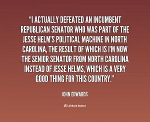quote John Edwards i actually defeated an incumbent republican senator