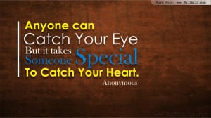 ... Eye But It Takes Someone Special To Catch Your Heart - Romantic Quote