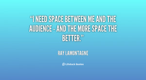 quote-Ray-LaMontagne-i-need-space-between-me-and-the-133123_1.png