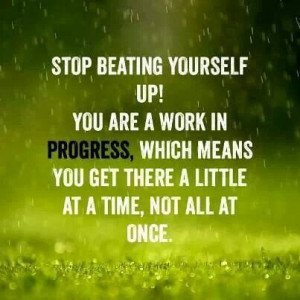 Stop beating yourself up...