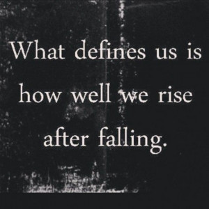 what-defines-us-is-how-well-we-rise-after-falling-motivational-quotes ...