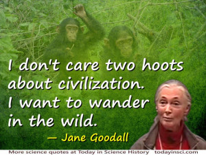 Jane Goodall quote I want to wander in the wild