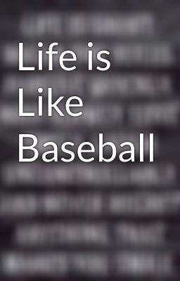 Life is Like Baseball