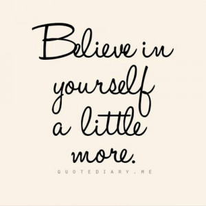Believe in yourself a little more