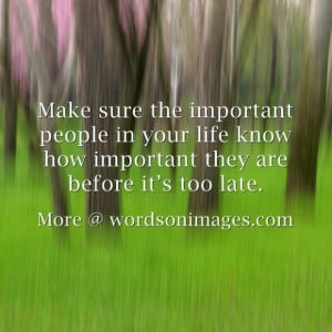Make sure the important people in your life know how important they ...
