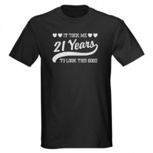 Showing Gallery For 21st Birthday T Shirt Quotes