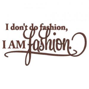 Sayings (3979) I am Fashion 5x7