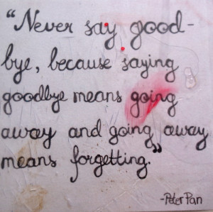 Going Away Means Forgetting ~ Goodbye Quote