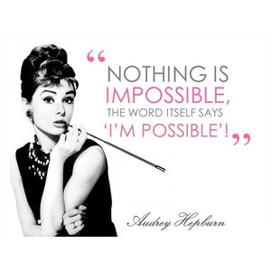 Wall Art Audrey Hepburn Quote 8x10- Nothing is Impossible- Room decor