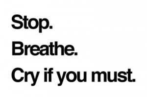breathe, cry if you must, cute, life, live, quote, stop, text
