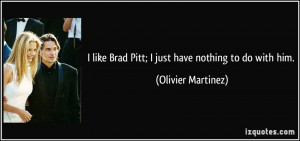 quote-i-like-brad-pitt-i-just-have-nothing-to-do-with-him-olivier ...