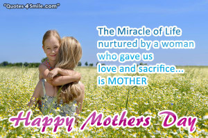 The miracle of life natured by a woman who gave us love and sacrifice ...