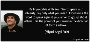 Be Impeccable With Your Word. Speak with integrity. Say only what you ...