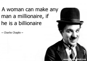... millionaire, if he is a billionaire - Charlie Chaplin Quotes