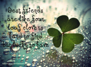 best friends are like four leaf clovers hard to find but lucky to have ...
