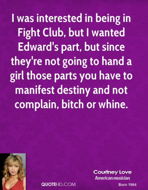 was interested in being in Fight Club, but I wanted Edward's part ...